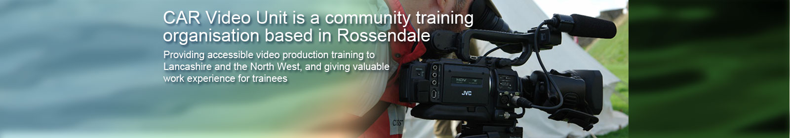 CAR Video Unit is a community training organisation based in Rossendale, Providing accessible video production training to Lancashire and the North West, and giving valuable work experience for trainees
